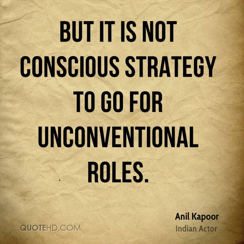 But it is not conscious strategy to go for unconventional roles.