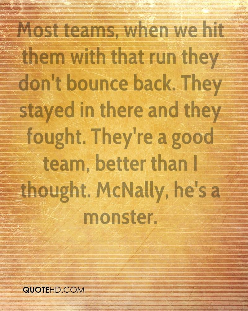 Most teams, when we hit them with that run they don't bounce back. They stayed in there and they fought. They're a good team, better than I thought. McNally, he's a monster.