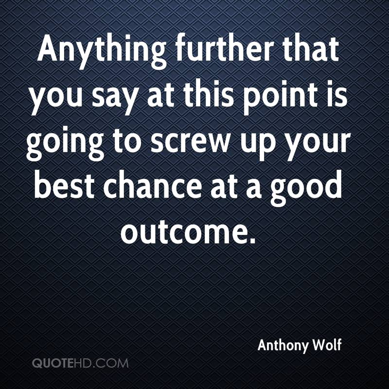 Anything further that you say at this point is going to screw up your best chance at a good outcome.
