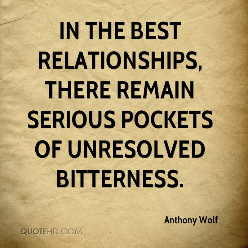 In the best relationships, there remain serious pockets of unresolved bitterness.