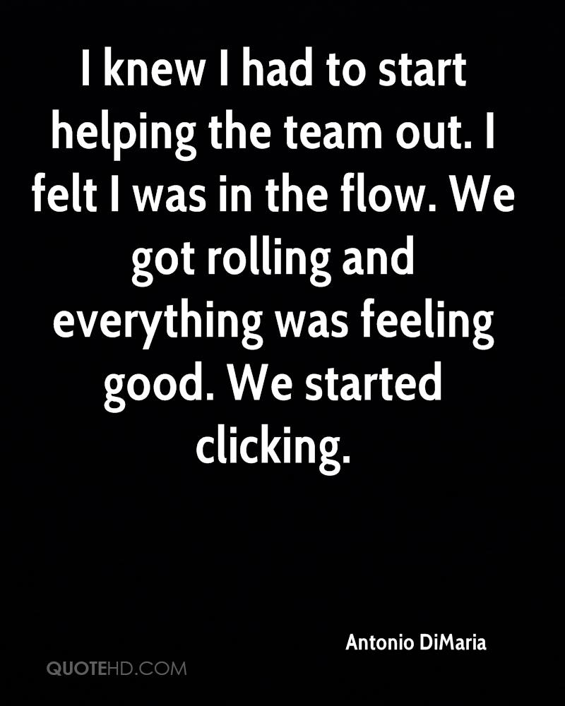 I knew I had to start helping the team out. I felt I was in the flow. We got rolling and everything was feeling good. We started clicking.