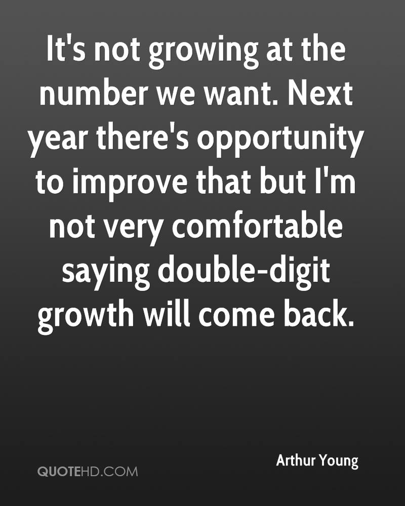 It's not growing at the number we want. Next year there's opportunity to improve that but I'm not very comfortable saying double-digit growth will come back.