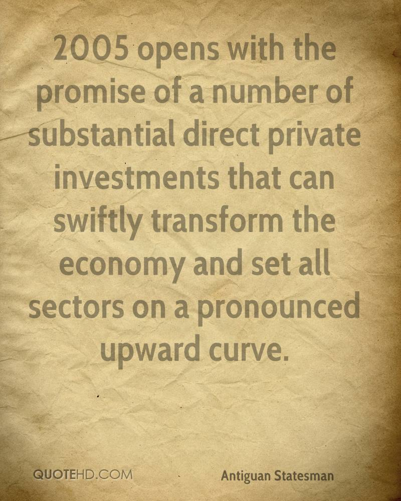 2005 opens with the promise of a number of substantial direct private investments that can swiftly transform the economy and set all sectors on a pronounced upward curve.
