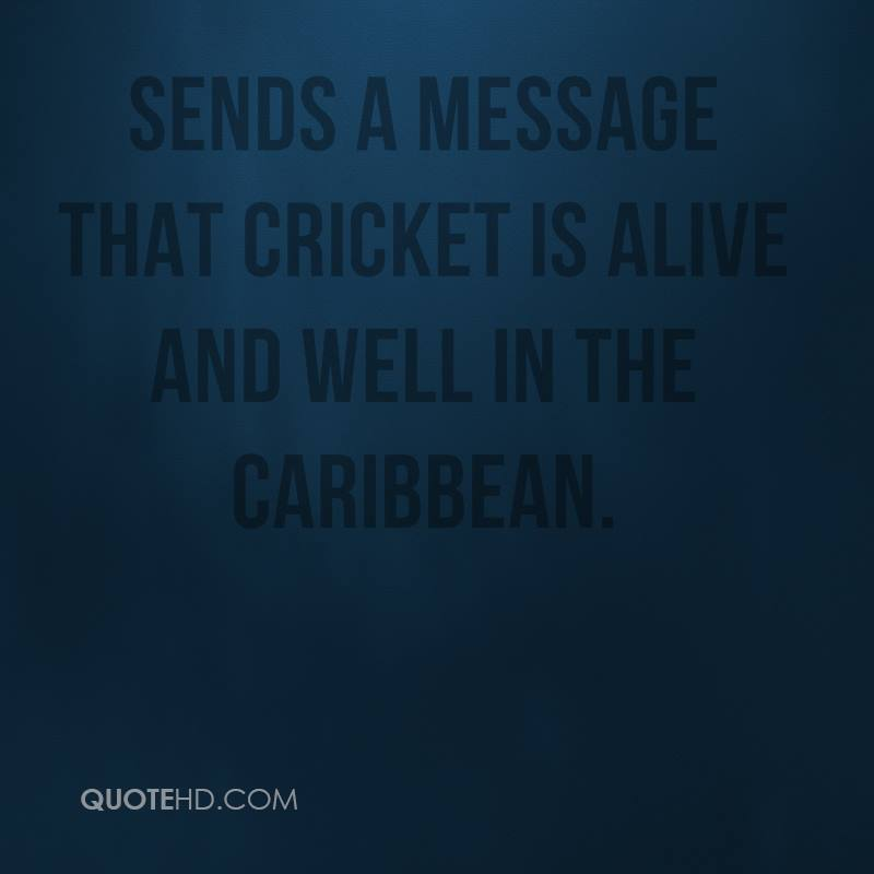 sends a message that cricket is alive and well in the Caribbean.