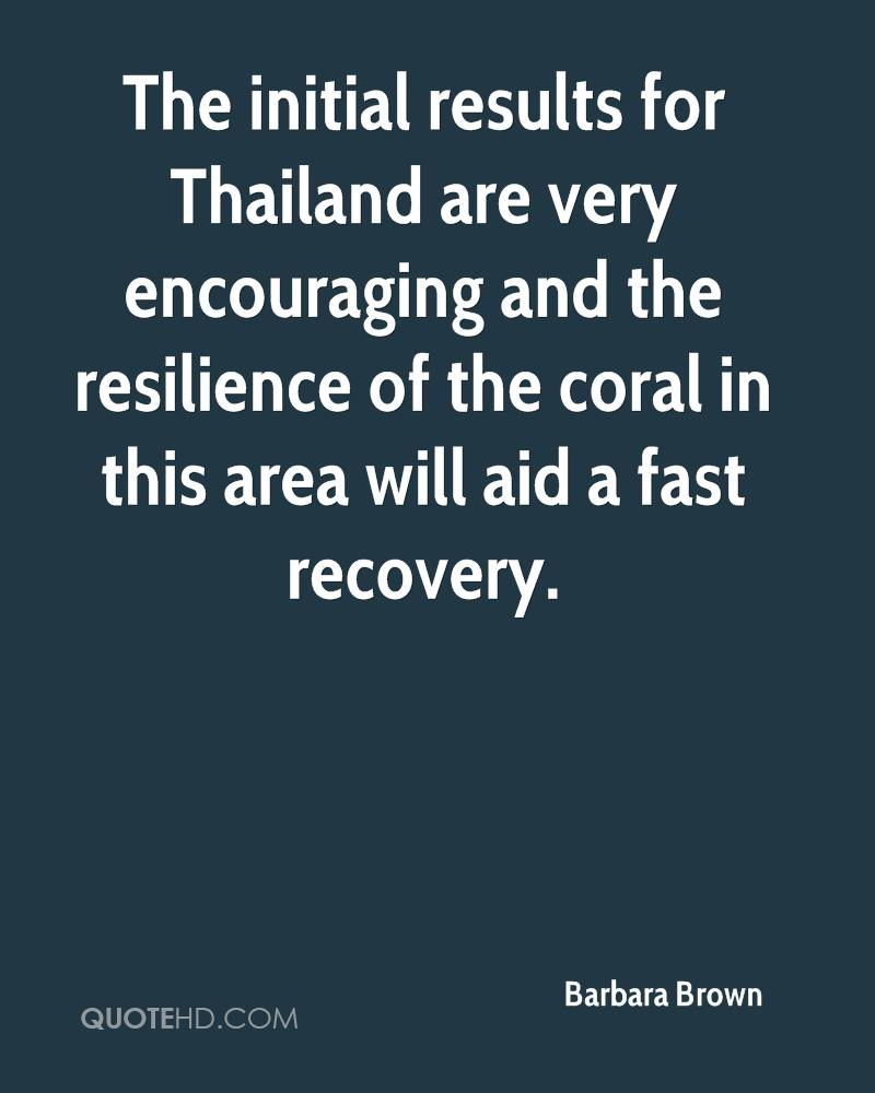 The initial results for Thailand are very encouraging and the resilience of the coral in this area will aid a fast recovery.