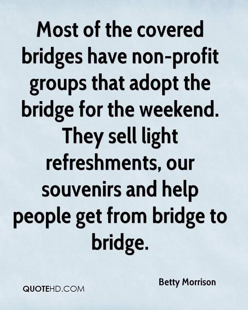 Most of the covered bridges have non-profit groups that adopt the bridge for the weekend. They sell light refreshments, our souvenirs and help people get from bridge to bridge.