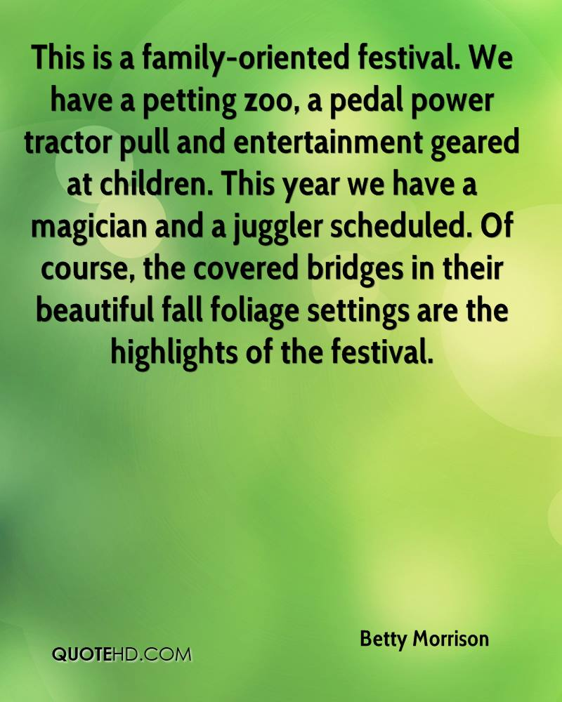 This is a family-oriented festival. We have a petting zoo, a pedal power tractor pull and entertainment geared at children. This year we have a magician and a juggler scheduled. Of course, the covered bridges in their beautiful fall foliage settings are the highlights of the festival.