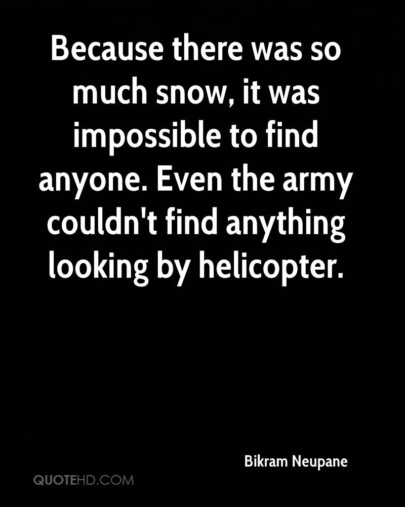 Because there was so much snow, it was impossible to find anyone. Even the army couldn't find anything looking by helicopter.