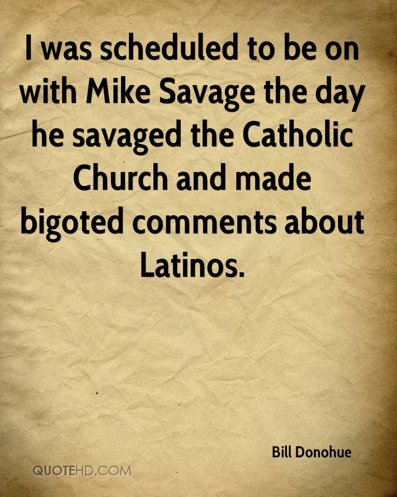 I was scheduled to be on with Mike Savage the day he savaged the Catholic Church and made bigoted comments about Latinos.