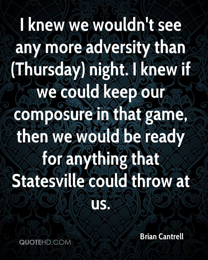 I knew we wouldn't see any more adversity than (Thursday) night. I knew if we could keep our composure in that game, then we would be ready for anything that Statesville could throw at us.