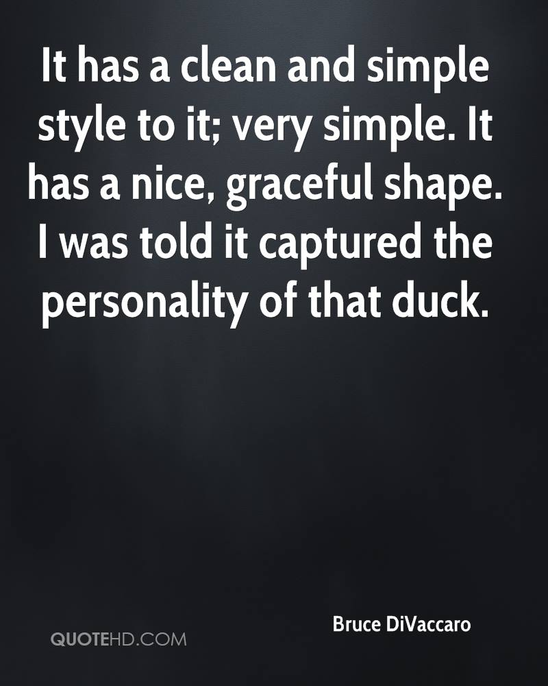 It has a clean and simple style to it; very simple. It has a nice, graceful shape. I was told it captured the personality of that duck.
