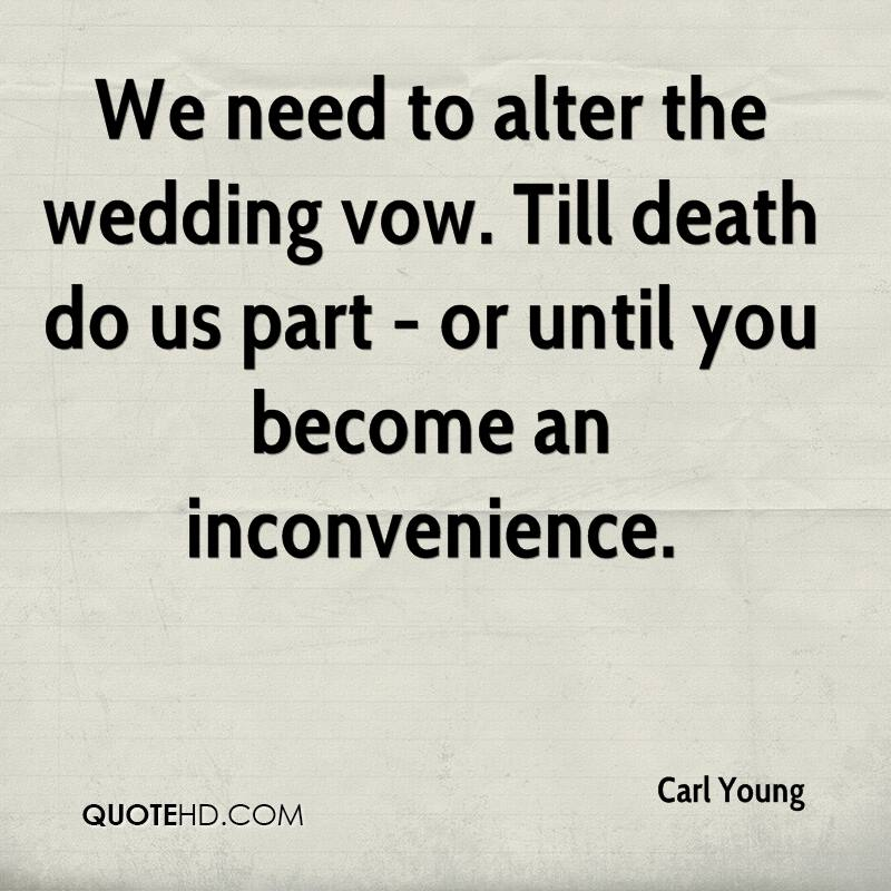 We need to alter the wedding vow. Till death do us part - or until you become an inconvenience.