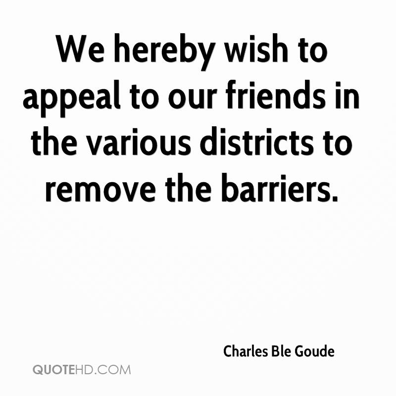 We hereby wish to appeal to our friends in the various districts to remove the barriers.