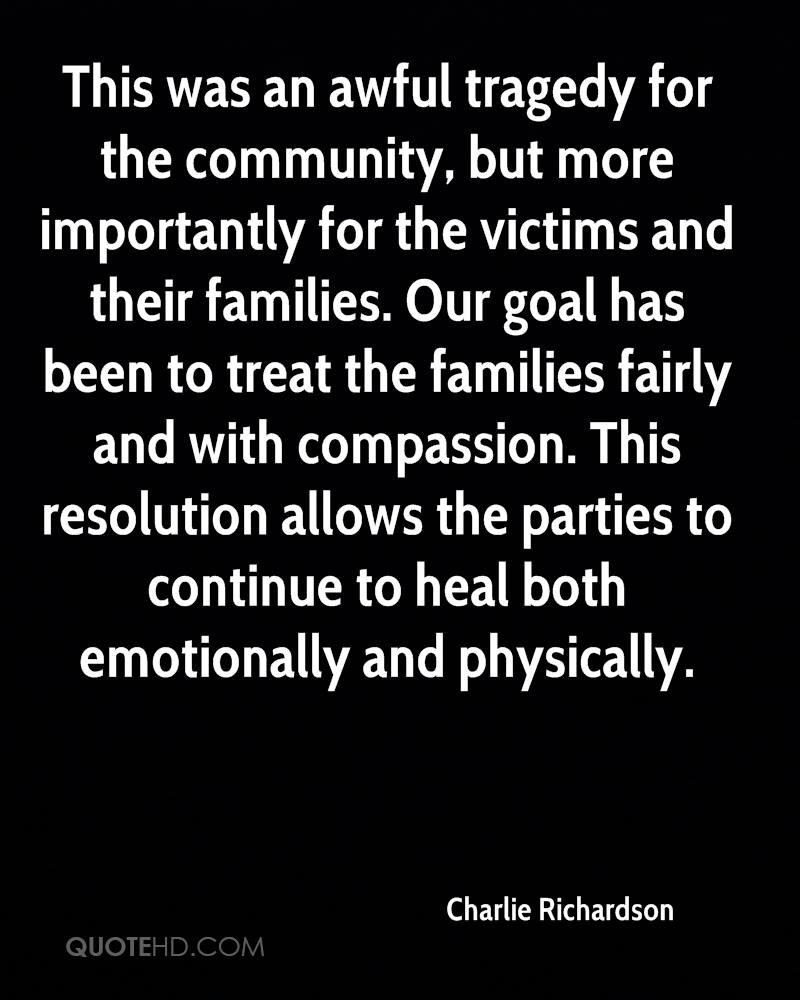 This was an awful tragedy for the community, but more importantly for the victims and their families. Our goal has been to treat the families fairly and with compassion. This resolution allows the parties to continue to heal both emotionally and physically.