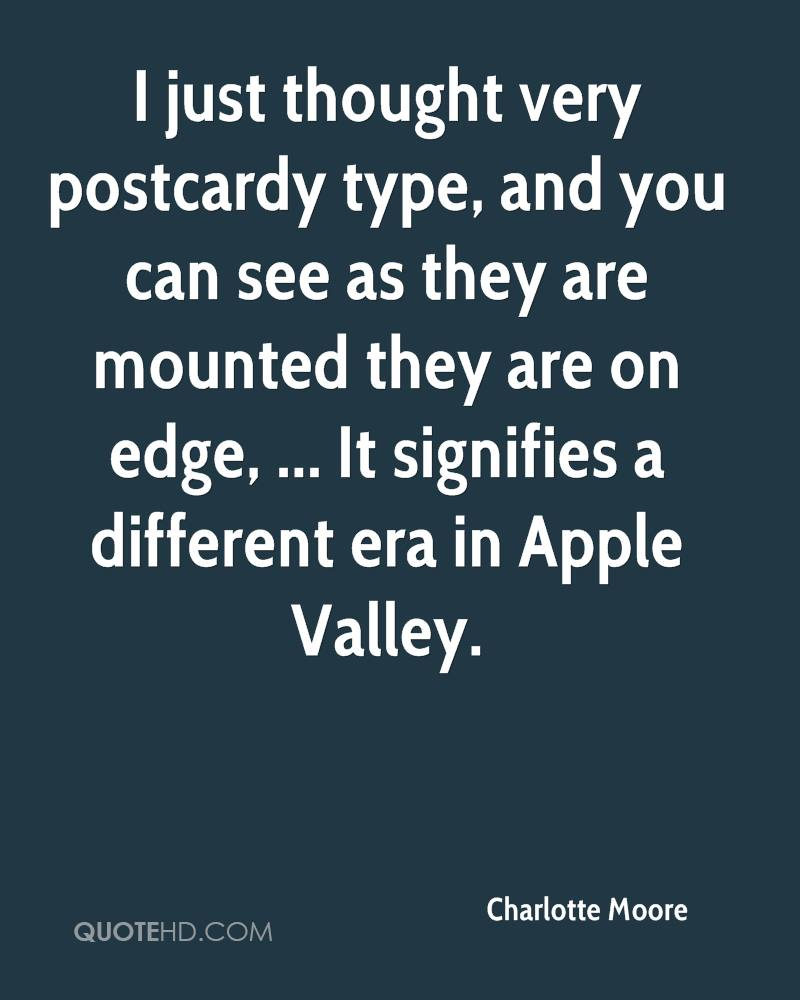 I just thought very postcardy type, and you can see as they are mounted they are on edge, ... It signifies a different era in Apple Valley.