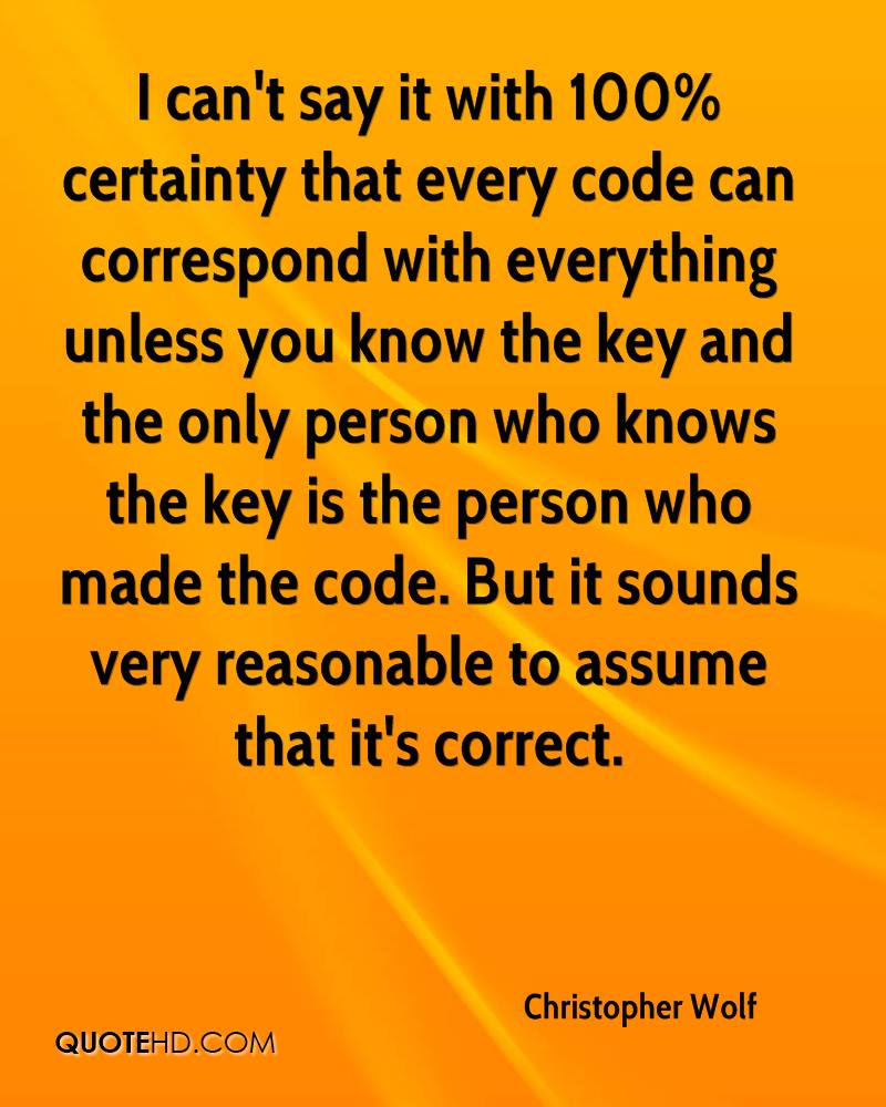 I can't say it with 100% certainty that every code can correspond with everything unless you know the key and the only person who knows the key is the person who made the code. But it sounds very reasonable to assume that it's correct.