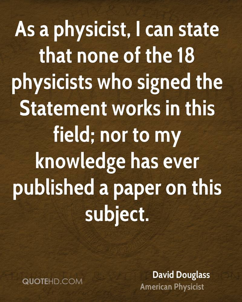 As a physicist, I can state that none of the 18 physicists who signed the Statement works in this field; nor to my knowledge has ever published a paper on this subject.