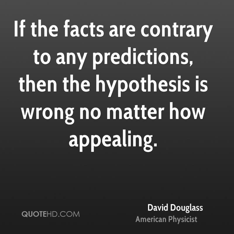 If the facts are contrary to any predictions, then the hypothesis is wrong no matter how appealing.