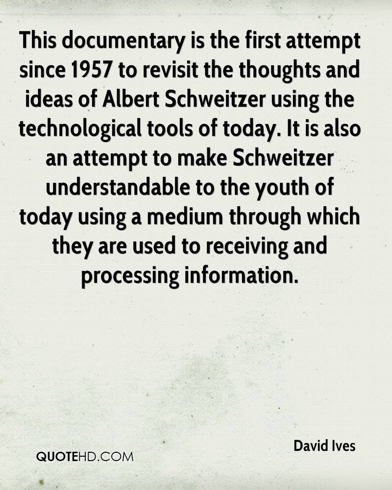 This documentary is the first attempt since 1957 to revisit the thoughts and ideas of Albert Schweitzer using the technological tools of today. It is also an attempt to make Schweitzer understandable to the youth of today using a medium through which they are used to receiving and processing information.
