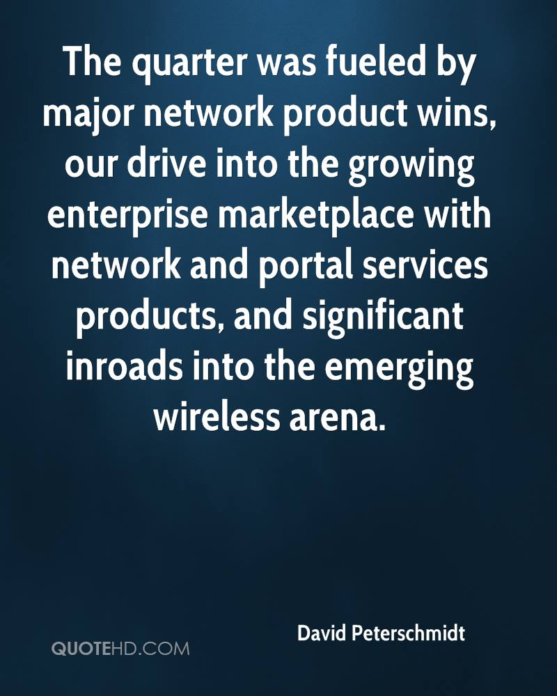 The quarter was fueled by major network product wins, our drive into the growing enterprise marketplace with network and portal services products, and significant inroads into the emerging wireless arena.
