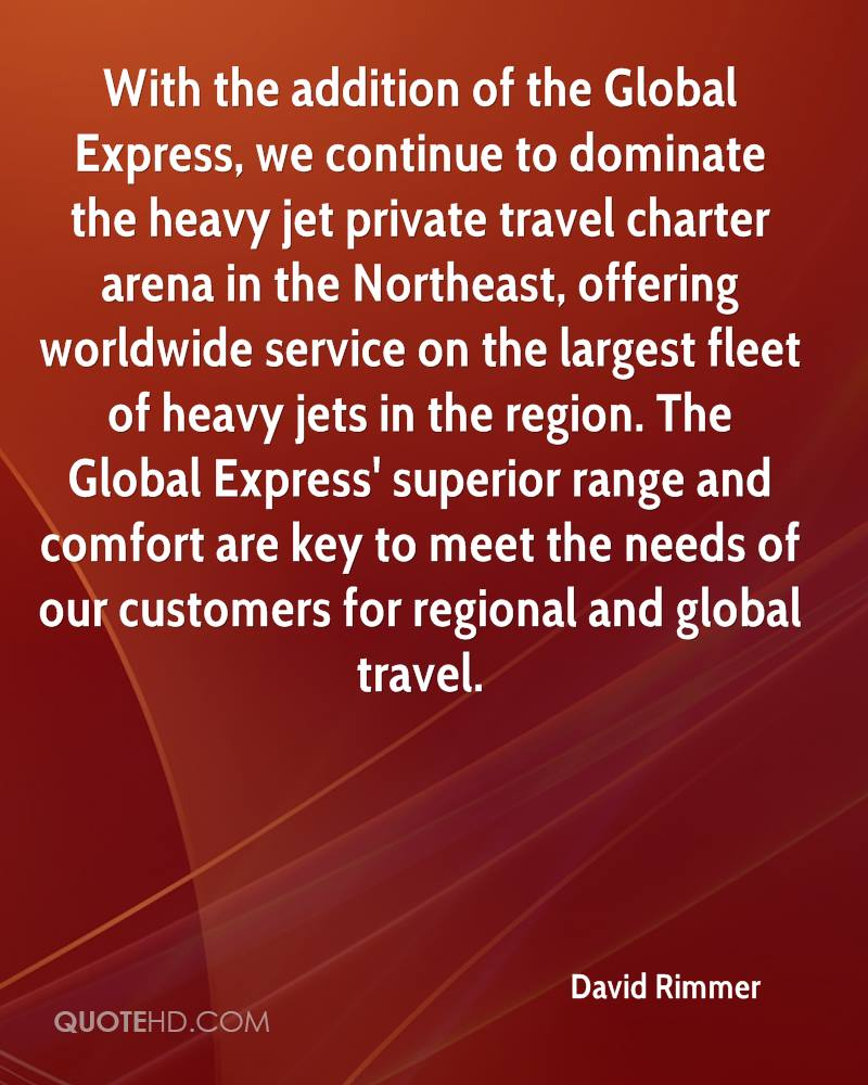 With the addition of the Global Express, we continue to dominate the heavy jet private travel charter arena in the Northeast, offering worldwide service on the largest fleet of heavy jets in the region. The Global Express' superior range and comfort are key to meet the needs of our customers for regional and global travel.