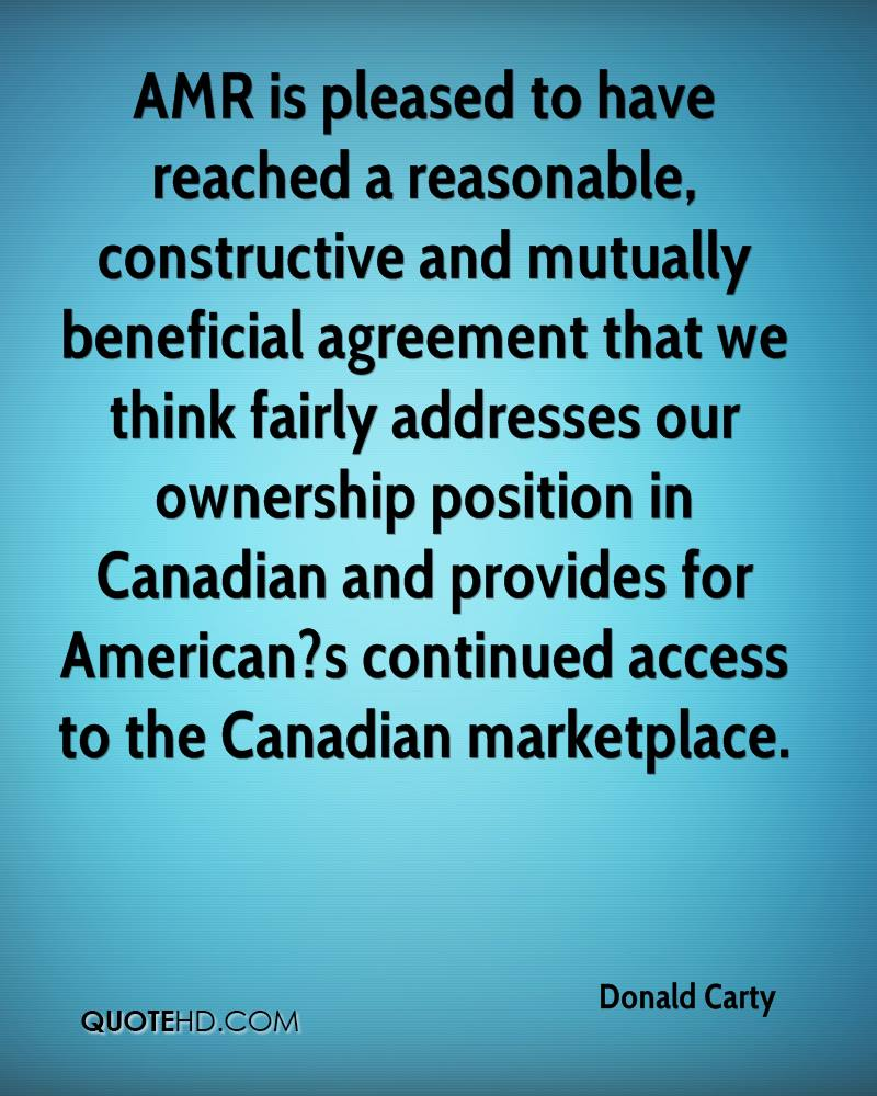 AMR is pleased to have reached a reasonable, constructive and mutually beneficial agreement that we think fairly addresses our ownership position in Canadian and provides for American?s continued access to the Canadian marketplace.