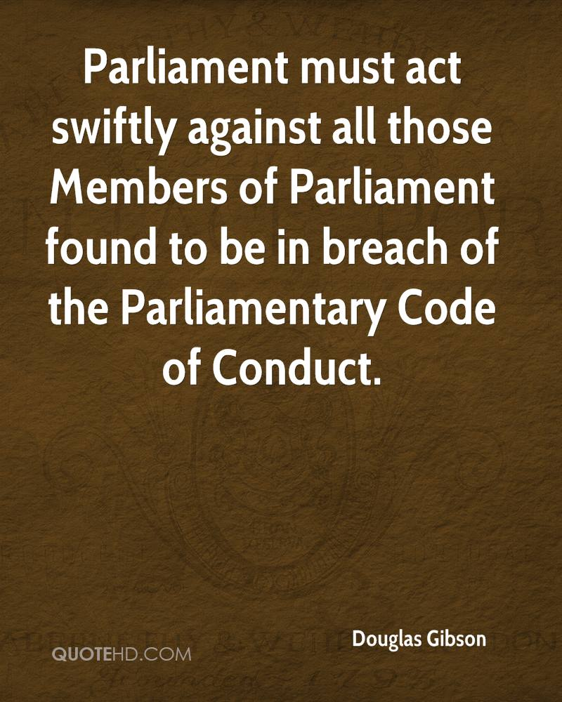 Parliament must act swiftly against all those Members of Parliament found to be in breach of the Parliamentary Code of Conduct.