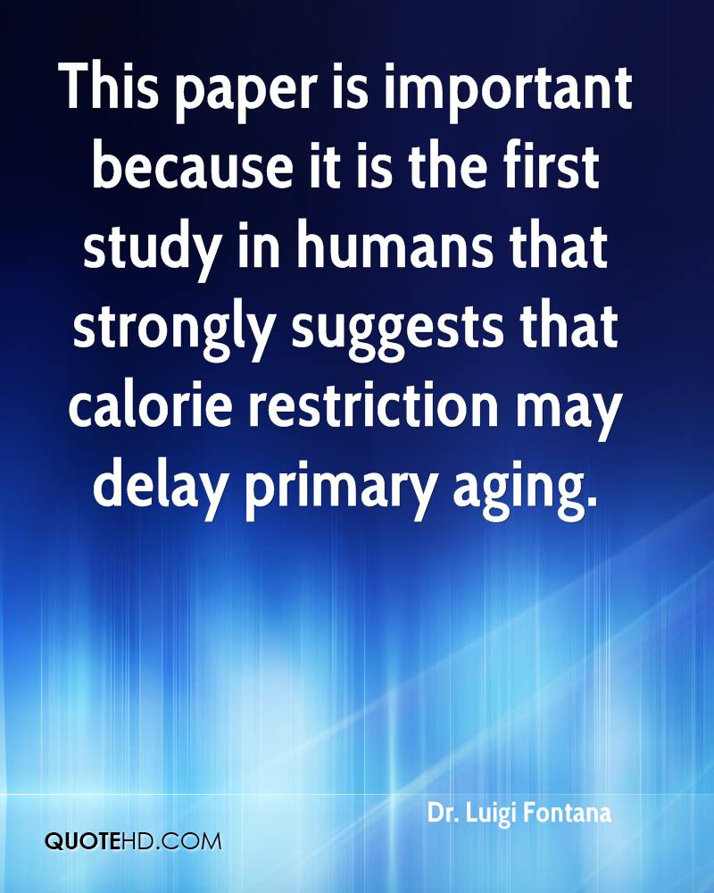 This paper is important because it is the first study in humans that strongly suggests that calorie restriction may delay primary aging.