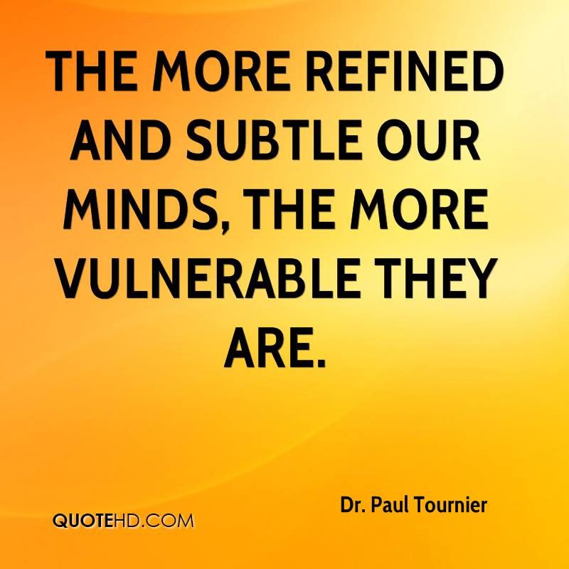 The more refined and subtle our minds, the more vulnerable they are.