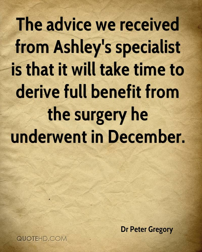 The advice we received from Ashley's specialist is that it will take time to derive full benefit from the surgery he underwent in December.