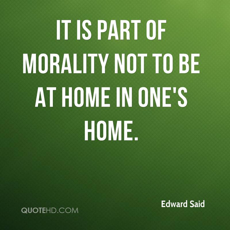 It is part of morality not to be at home in one's home.