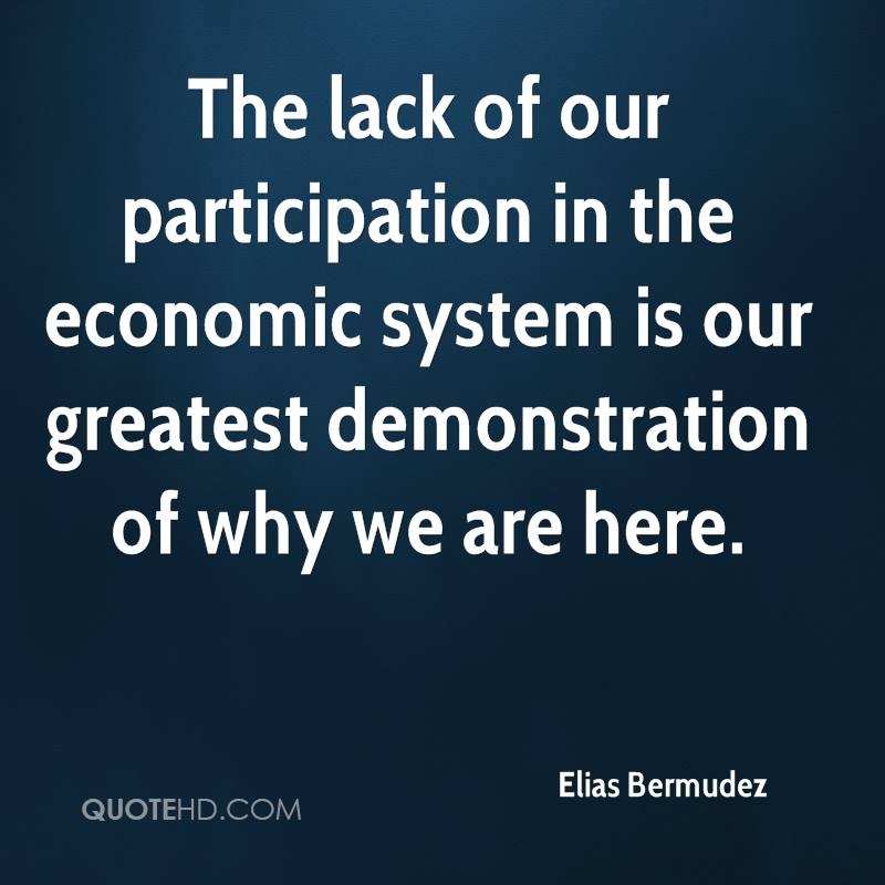 The lack of our participation in the economic system is our greatest demonstration of why we are here.