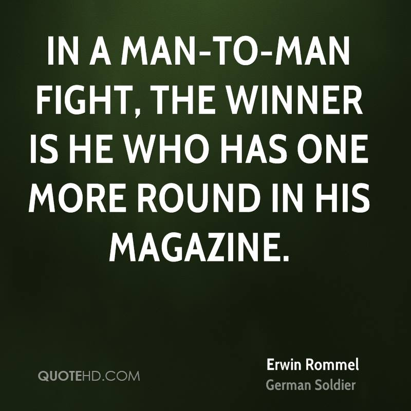 In a man-to-man fight, the winner is he who has one more round in his magazine.