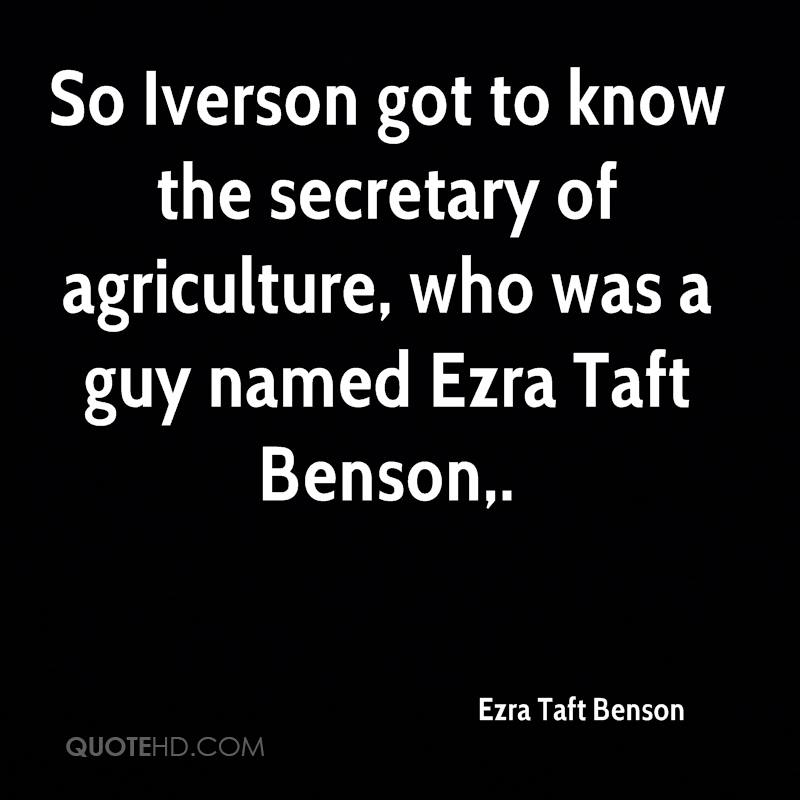 So Iverson got to know the secretary of agriculture, who was a guy named Ezra Taft Benson.
