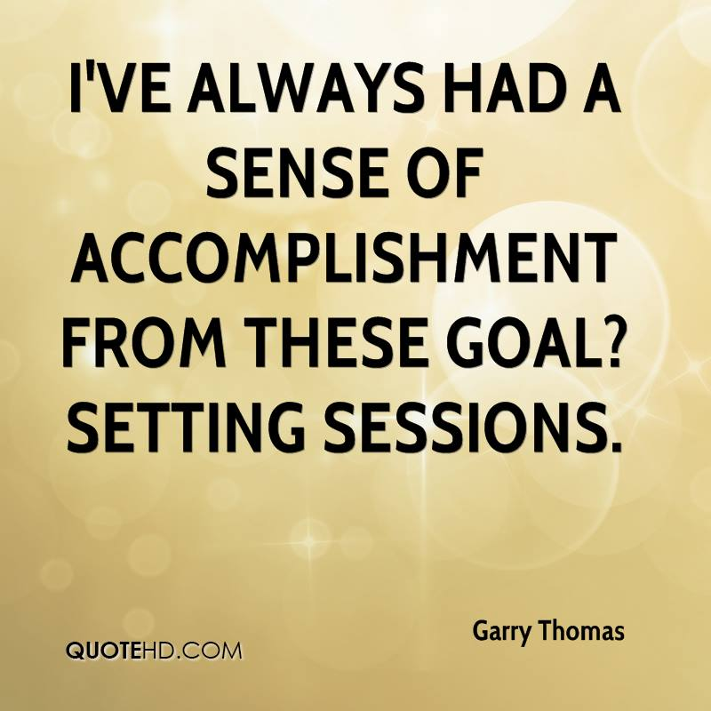 I've always had a sense of accomplishment from these goal?setting sessions.
