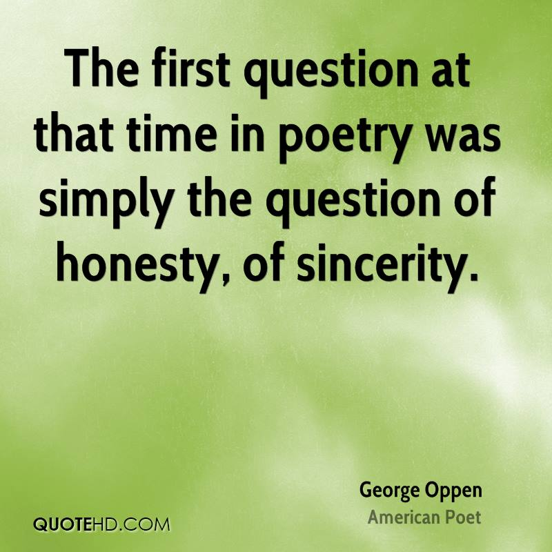 The first question at that time in poetry was simply the question of honesty, of sincerity.