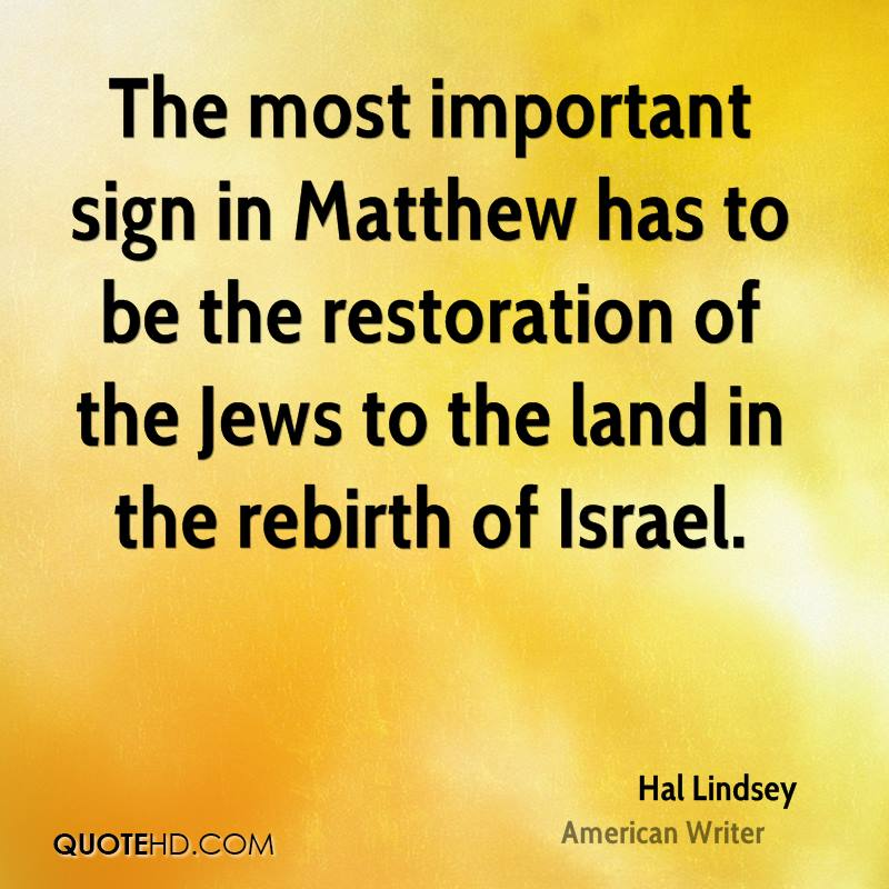 The most important sign in Matthew has to be the restoration of the Jews to the land in the rebirth of Israel.