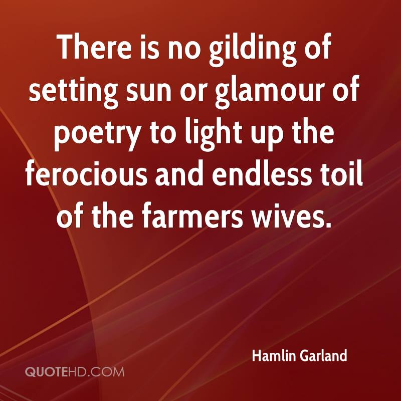 There is no gilding of setting sun or glamour of poetry to light up the ferocious and endless toil of the farmers wives.