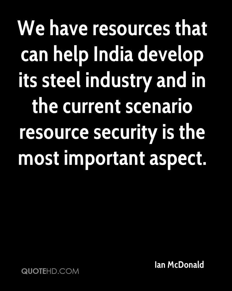 We have resources that can help India develop its steel industry and in the current scenario resource security is the most important aspect.