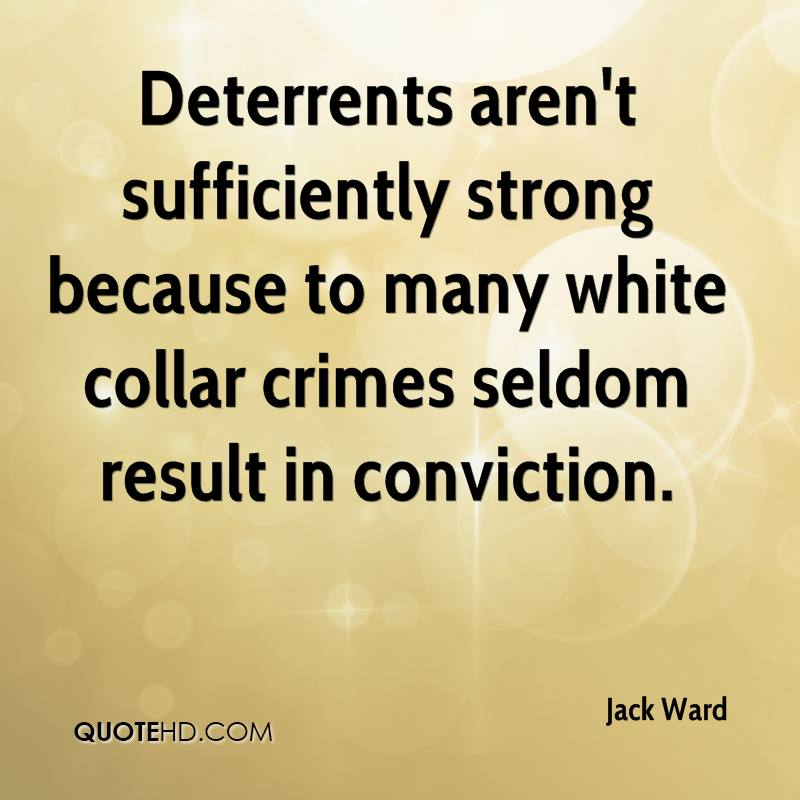 Deterrents aren't sufficiently strong because to many white collar crimes seldom result in conviction.