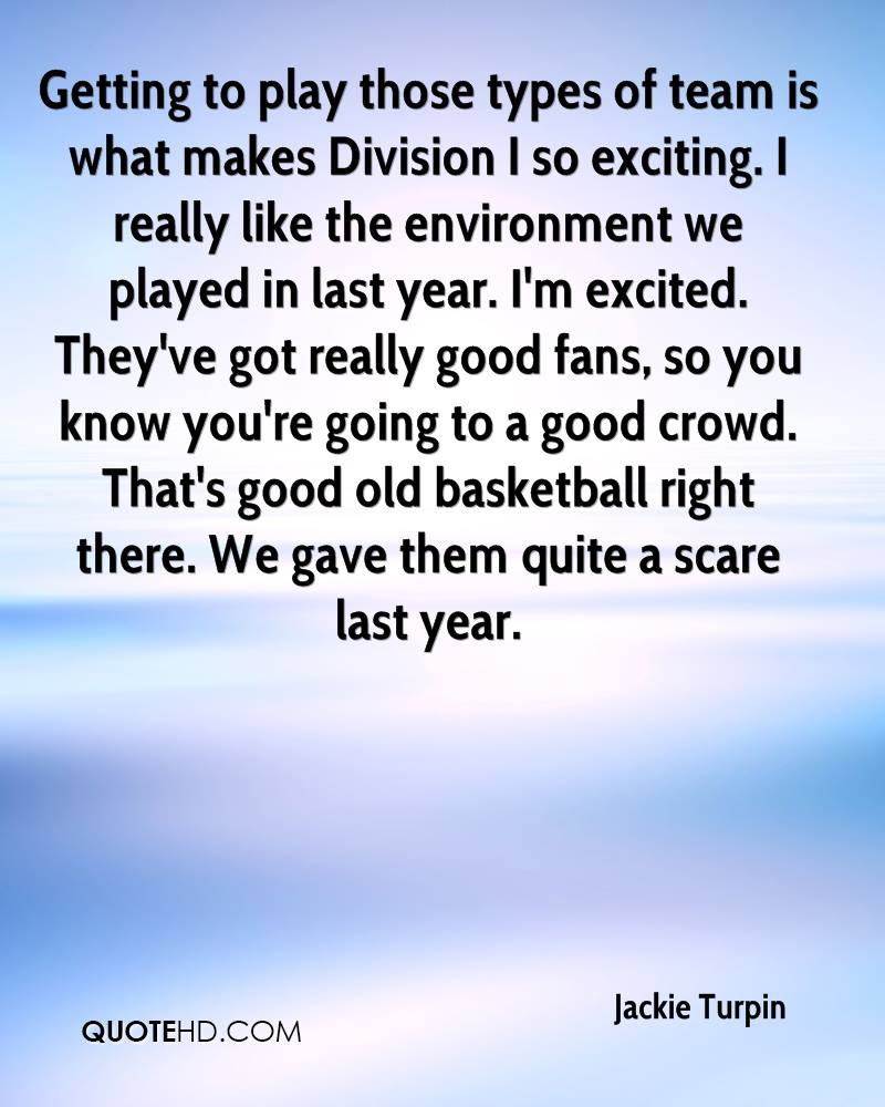 Getting to play those types of team is what makes Division I so exciting. I really like the environment we played in last year. I'm excited. They've got really good fans, so you know you're going to a good crowd. That's good old basketball right there. We gave them quite a scare last year.