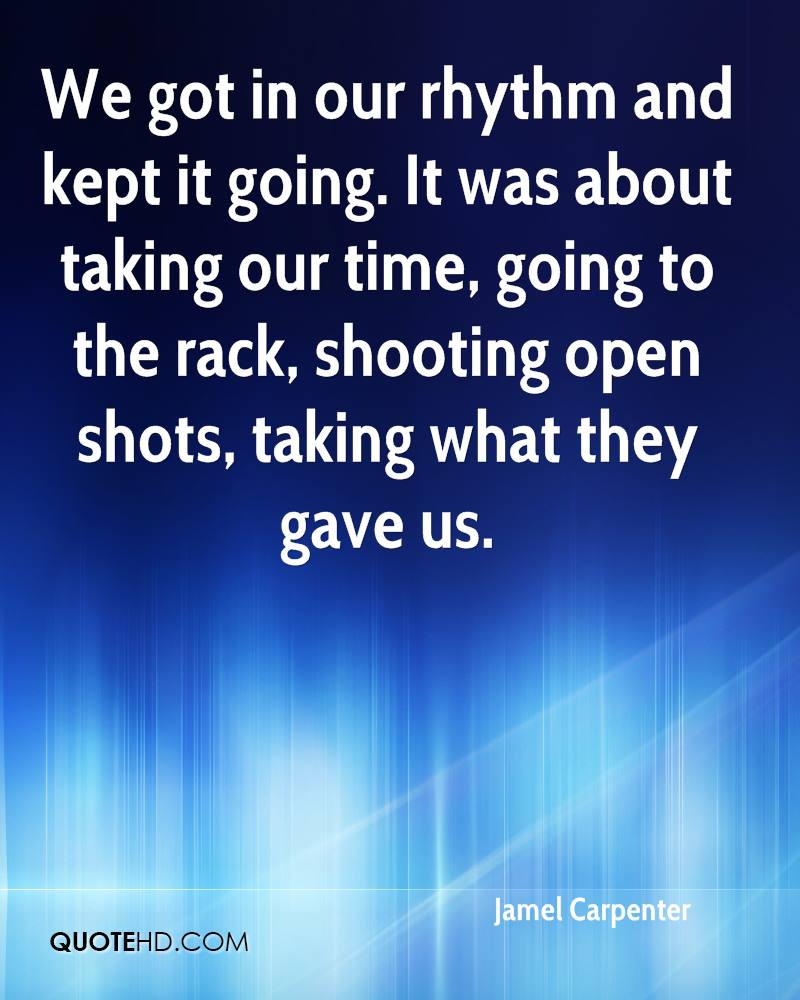 We got in our rhythm and kept it going. It was about taking our time, going to the rack, shooting open shots, taking what they gave us.