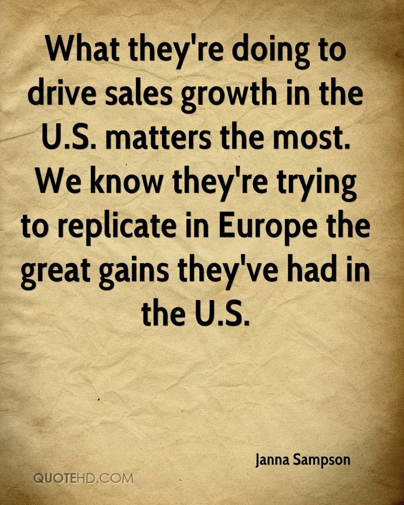 What they're doing to drive sales growth in the U.S. matters the most. We know they're trying to replicate in Europe the great gains they've had in the U.S.