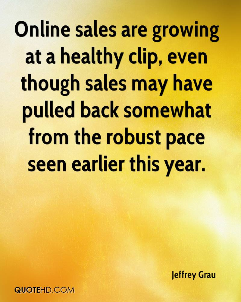 Online sales are growing at a healthy clip, even though sales may have pulled back somewhat from the robust pace seen earlier this year.