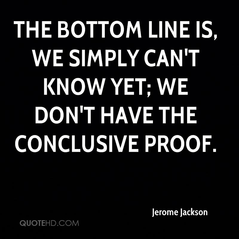 The bottom line is, we simply can't know yet; we don't have the conclusive proof.