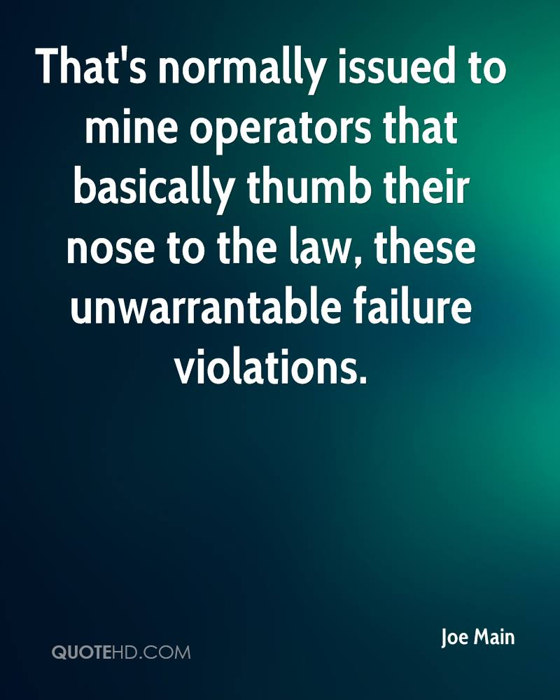 That's normally issued to mine operators that basically thumb their nose to the law, these unwarrantable failure violations.