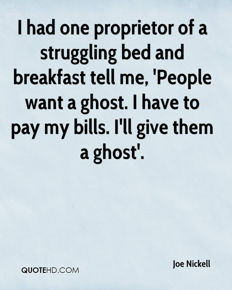 I had one proprietor of a struggling bed and breakfast tell me, 'People want a ghost. I have to pay my bills. I'll give them a ghost'.