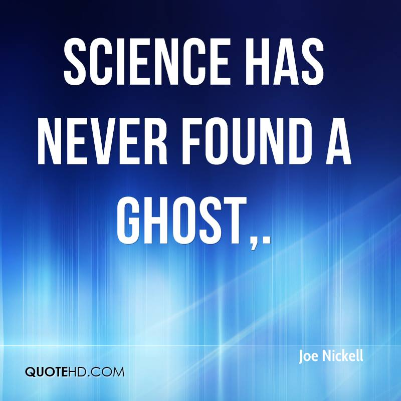 Science has never found a ghost.
