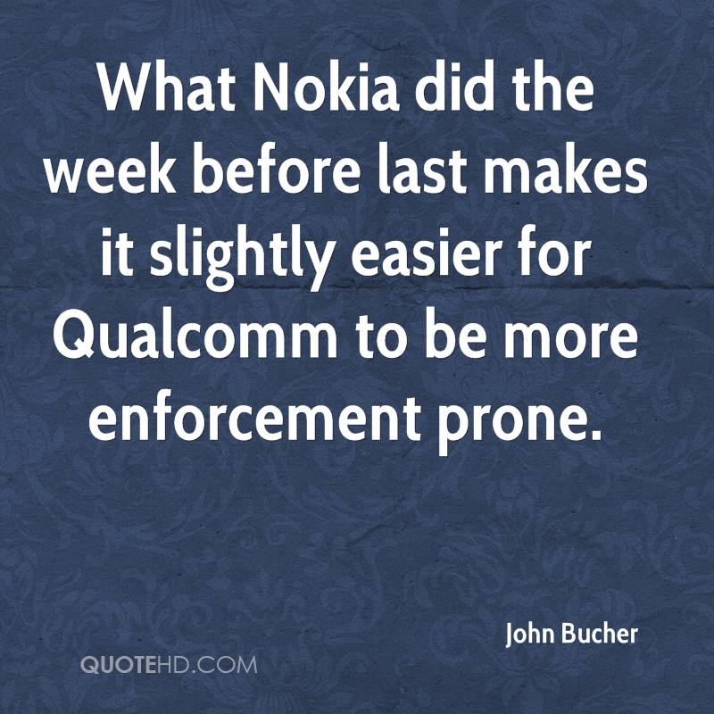 What Nokia did the week before last makes it slightly easier for Qualcomm to be more enforcement prone.