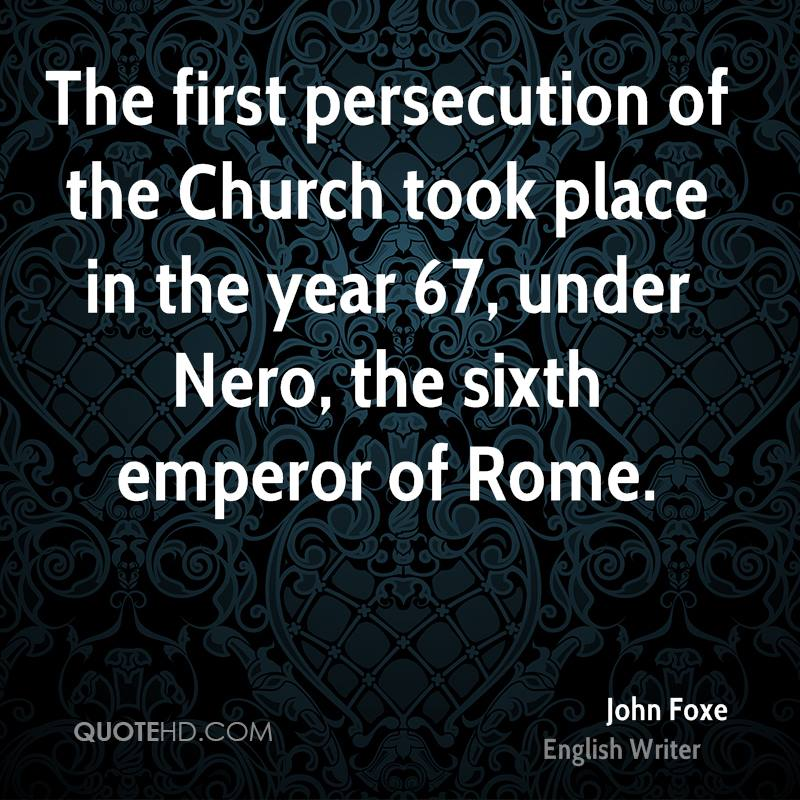 The first persecution of the Church took place in the year 67, under Nero, the sixth emperor of Rome.